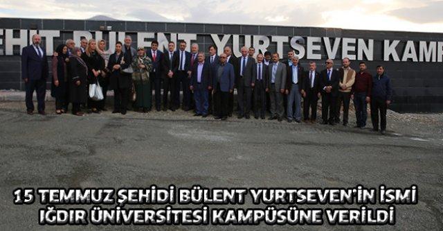 15 Temmuz Şehidi Bülent Yurtseven'in İsmi Iğdır Üniversitesi Kampüsüne Verildi