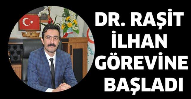 DR. RAŞİT İLHAN GÖREVİNE BAŞLADI