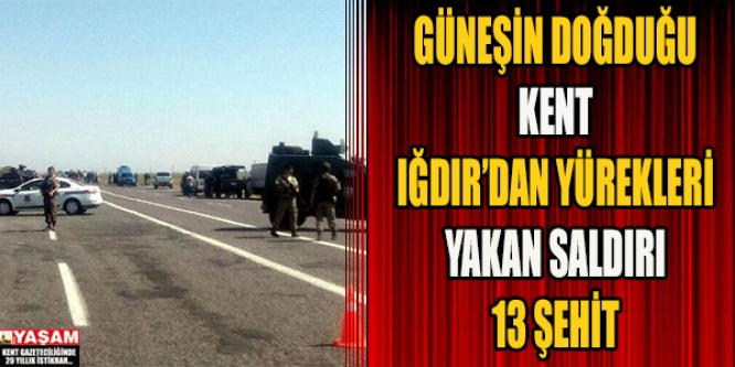 IĞDIR'DA SALDIRI ! 13 ŞEHİT !!