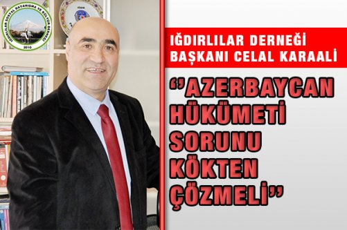 Karaali: Azerbaycan Hükümeti Sorunu Kökten Çözmeli