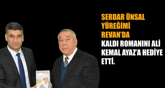 Serdar Ünsal Yüreğim İrevanda Kaldı Romanını Ali Kemal Ayaza Hediye Etti.
