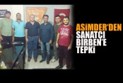 Asimder'den Sanatçı Birben'e Tepki