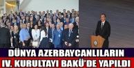 Dünya Azerbaycanlıların IV. Kurultayı Bakü'de yapıldı