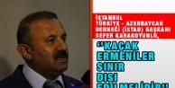 Sefer Karakoyunlu, ''Kaçak Ermeniler Sınır Dışı Edilmelidir''