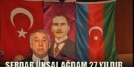 """Serdar Ünsal,""""Ağdam 27 yıldır Ermenilerin işgalinde"""