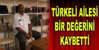 Türkeli ailesi bir değerini kaybetti